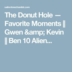 The Donut Hole — Favorite Moments || Gwen & Kevin || Ben 10 Alien...