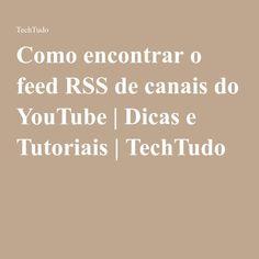 Como encontrar o feed RSS de canais do YouTube | Dicas e Tutoriais | TechTudo