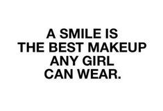 .This quote is so true, we focus on making our faces beautiful, but forget that a smile makes us truly beautiful!