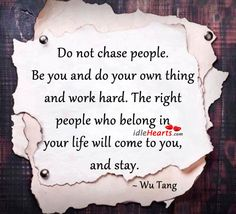 Do Not Chase People. Be You And Do Your Own Thing And Work Hard