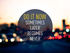 nice Motivational Quotes for work: Do it Now, Sometimes