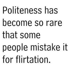 So that's why they call me 'flirty'...