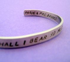 Jane Austen Bracelet - How Shall I Bear So Much Happiness - Hand Stamped Cuff in Aluminum, Golden Brass or Sterling Silver  - customizable by emerydrive on Etsy https://www.etsy.com/se-en/listing/103176800/jane-austen-bracelet-how-shall-i-bear-so