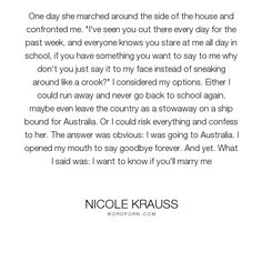 "Nicole Krauss - ""One day she marched around the side of the house and confronted me. ""I've seen you..."". love"