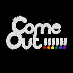 """COME OUT - I designed a cool logo with the two strong words: """"Come Out"""". Maybe it will encourage some people to think and to """"COME OUT"""" of the closet. Hope you like it. Please score. Thanks. https://www.threadless.com/designs/come-out-2"""