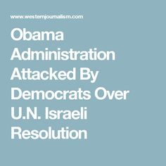 Obama Administration Attacked By Democrats Over U.N. Israeli Resolution