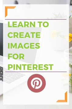 Learn to create images for Pinterest by using the program of your choice: Photoshop, Canva or PicMonkey.