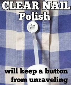 Use nail polish to keep your shirt button from unraveling.