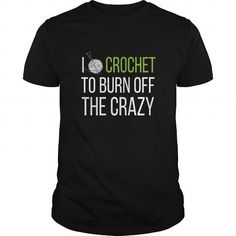 Crochet I Crochet to Burn Off The Crazy T Shirts, Hoodies. Get it here ==► https://www.sunfrog.com/Hobby/Crochet-I-Crochet-to-Burn-Off-The-Crazy-T-shirt-106966219-Black-Guys.html?41382
