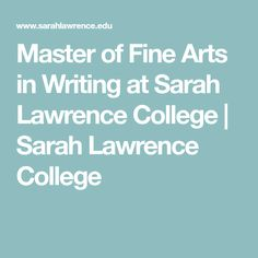 Ready to put writing at the center of your life? Enroll in the Master of Fine Arts in Writing program at Sarah Lawrence College. Sarah Lawrence College, Mfa Programs, Master Of Fine Arts, Writing Programs, In Writing