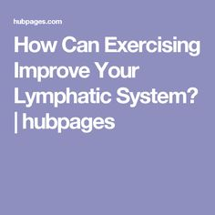How Can Exercising Improve Your Lymphatic System? | hubpages