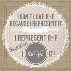 I don't love R+F because I represent it....I represent R+F because I love it! http://iarman.myrandf.biz