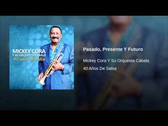 """""""Pasado, Presente Y Futuro""""  - MICKEY CORA Y SU ORQ. CABALA"""