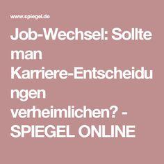 Job-Wechsel:Sollte man Karriere-Entscheidungen verheimlichen? - SPIEGEL ONLINE