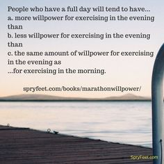 Do you have full days and want to exercise in evenings? Get Marathon Willpower.  (Answer to previous question = c.)