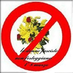 AVANGUARDIA NAZIONALE BERGAMO: 8 MARZO: IO NON FESTEGGIO. QUELLA MIMOSA CHE PUZZA...
