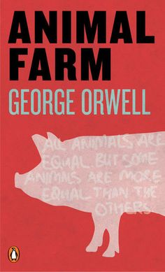 "Animal Farm - ""All animals are equal, but some animals are more equal than others."""
