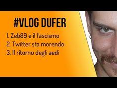 """1. #VlogDuFer """"Zeb89 e il fascismo - Twitter sta morendo - Il ritorno degli aedi"""""""