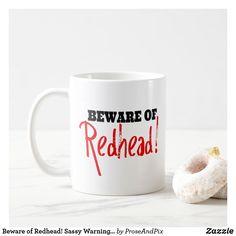 Beware of Redhead! Sassy Warning Coffee Mug