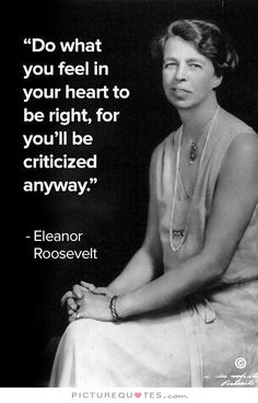 Do what you feel in your heart to be right, for you'll be criticized anyway. Picture Quote #1