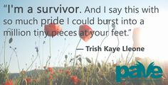 Trish Kaye Lleone on being a survivor. Read more survivors' stories at pavingtheway.net