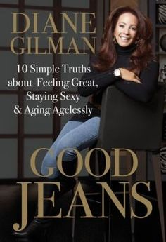 Good Jeans: 10 simple truths about feeling great, staying sexy & aging agelessly: Diane Gilman $18.00