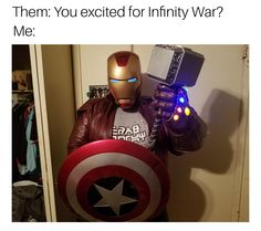 """Excited for Infinity War?  More like """"Bitch you look like if you haven't even heard of an Infinity War!"""""""