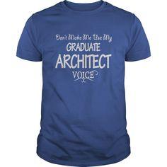 Don't Make Me Use My Graduate Architect Voice T-Shirt, Hoodie Graduate Architect