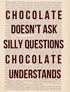 ♔   CHOCOLATE DOESN'T ASK SILLY QUESTIONS.  CHOCOLATE UNDERSTANDS.  #CHOCOLATEISTHECURE #aviationhumorsmile