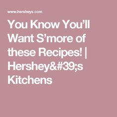 You Know You'll Want S'more of these Recipes! | Hershey's Kitchens