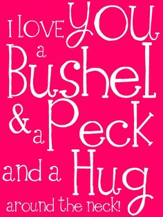 Free printable - I love you a bushel and a peck and a hug around your neck :)