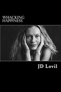 Whacking Happiness: A How-To Guide by JD Lovil, http://www.amazon.com/dp/B00VPYDV7Y/ref=cm_sw_r_pi_dp_ks9rvb1VE4KNV