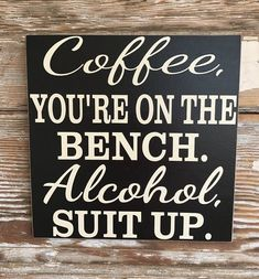 Coffee, You're On The Bench. Alcohol, Suit Up. Funny Sign by DropALineDesigns on Etsy sprche Coffee, You're On The Bench. Alcohol, Suit Up. Sign Quotes, Funny Quotes, Sign Sayings, Hilarious Sayings, Hilarious Animals, 9gag Funny, Funny Alcohol Quotes, Funny Drinking Quotes, Beer Quotes