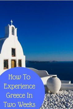 How to make the best of Greece in two weeks!
