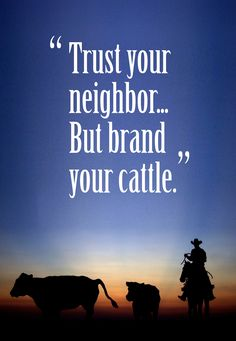 """""""Trust your neighbor... But brand your cattle."""" #CoolCowboyQuotes"""