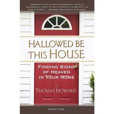Hallowed Be This House: Finding Signs of Heaven in Your Home--Each room of your house corresponds perfectly to the seven sacraments of the Church:  1. Front Door = Baptism 2. Hallway = Confirmation 3. Dining Room = Eucharist 4. Kitchen = Priesthood 5. Bathroom = Confession 6. and 7. Bedroom = Matrimony + Extreme Unction