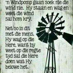 Die windpomp gaan soek nie die wind nie.