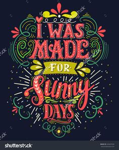 I Was Made For Sunny Days. Inspirational Quote. Hand Drawn Vintage Illustration With Hand Lettering. This Illustration Can Be Used As A Print On T-Shirts And Bags, Stationary Or As A Poster. - 434647630 : Shutterstock
