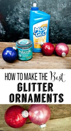 DIY Glitter Ornaments – What Should You Use To Make Them – Polycrylic or Floor Polish