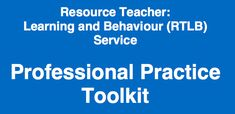 Link to the RTLB Professional Practice Toolkit. This is what underpins and guides my practice in my role as RTLB.