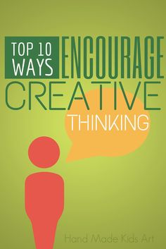 Encourage Creative Thinking with these Top 10 tips!  #5 is my child's favorite activity!