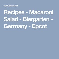 Recipes - Macaroni Salad - Biergarten - Germany - Epcot