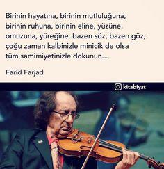 Birinin hayatına, birinin mutluluğuna, birinin ruhuna, birinin eline, yüzüne, sırtına, omuzuna, yüreğine, bazen söz, bazen göz, çoğu zaman kalbinizle minicik de olsa, tüm samimiyetinizle dokunun... - Farid Farjad (Kaynak: Instagram - kitabiyat) #sözler #anlamlısözler #güzelsözler #manalısözler #özlüsözler #alıntı #alıntılar #alıntıdır #alıntısözler #şiir #edebiyat