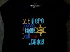 My Hero Wears a Badge I call him DaddyDeputy Sheriff by XOXOAsh, $22.00