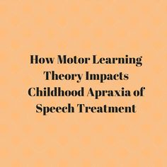 How Motor Learning Theory Impacts Childhood Apraxia of Speech Treatment Speech Language Pathology, Speech And Language, Toddler Speech, Childhood Apraxia Of Speech, Learning Support, Learning Theory, Speech Therapy Activities, Language Development, Teaching