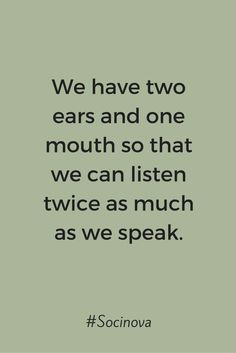 Talk less and listen more.