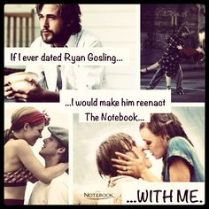 My feelings on Ryan Gosling and The Notebook.