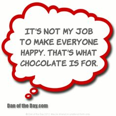 Dan's funny thought of the day: Anytime I'm driving to work and don't feel like going, I look at all the people out jogging and think hey, at least I'm not one of them. Chocolate Humor, I Love Chocolate, How To Make Chocolate, Chocolate Lovers, Chocolate Sayings, Divine Chocolate, Chocolate Desserts, Sin Gluten, Gluten Free