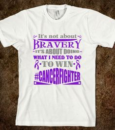 "GIST Cancer  powerful quote ""It's not about bravery, it's about doing what I need to do to win""  on shirts and gifts by CancerApparelGifts.Com #Awareness #GISTCancer"