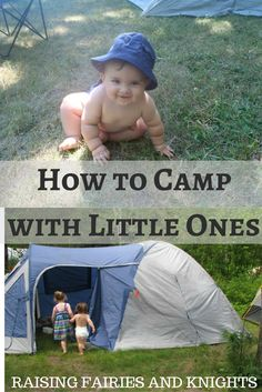 How to Camp with Little Ones - Camping with little kids can awesome, but challenging. Want to know how to camp with little ones? Try some of these tips.